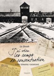 J'ai vécu les camps de concentration : la Shoah : trois témoins racontent