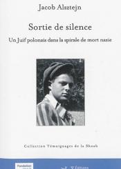 Sortie de silence : un Juif polonais dans la spirale de mort nazie