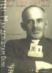 Mandelstam, mon temps, mon fauve : une biographie