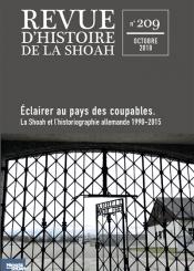 Revue d'histoire de la Shoah. n° 209, Eclairer au pays des coupables : la Shoah et l'historiographie allemande, 1990-2015