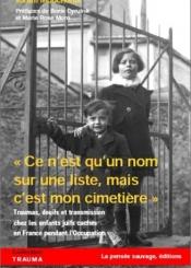 Ce n'est qu'un nom sur la liste, mais c'est mon cimetière : traumas, deuils et transmission chez les enfants juifs cachés en France pendant l'Occupation