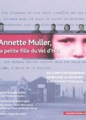 Annette Muller, la petite fille du Vél'd'Hiv : du camp d'internement de Beaune-la-Rolande (1942) à la maison d'enfants du Mans (1947) : récit intégral d'Annette Muller et de Manek, son père