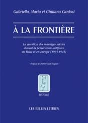 A la frontière : la question des mariages mixtes durant la persécution antijuive en Italie et en Europe (1935-1945)