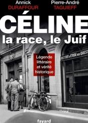Céline, la race, le Juif : légende littéraire et vérité historique