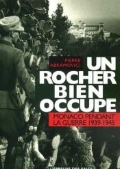 Un rocher bien occupé : Monaco pendant la guerre (1939-1945)