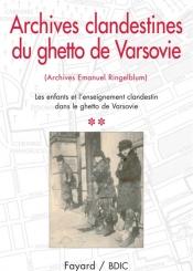 Archives clandestines du ghetto de Varsovie : archives Emanuel Ringelblum. Volume 2, Les enfants et l'enseignement clandestin dans le ghetto de Varsovie