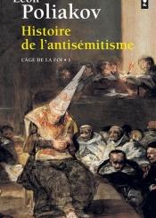 Histoire de l'antisémitisme. Volume 1, L'âge de la foi