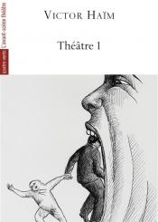 Théâtre 1 : recueil de trois pièces