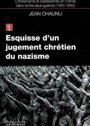 Christianisme et totalitarismes en France dans l'entre-deux-guerres : 1930-1940. Volume 1, Esquisse d'un jugement chrétien du nazisme