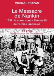 Le massacre de Nankin : 1937, le crime contre l'humanité de l'armée japonaise