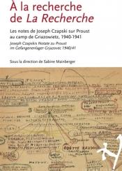 A la recherche de La Recherche : les notes de Joseph Czapski sur Proust au camp de Griazowietz, 1940-1941 = A la recherche de La Recherche : Joseph Czapskis Notate zu Proust im Gefangenenlager Grjazovec 1940-41