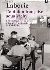 L'opinion française sous Vichy : les Français et la crise d'identité nationale 1936-1944