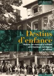 Destins d'enfance : histoire de maisons d'enfants au Chambon-sur-Lignon et ailleurs