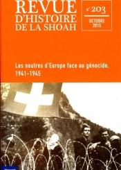 Revue d'histoire de la Shoah. n° 203, Les neutres d'Europe face au génocide, 1941-1945