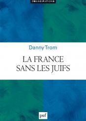 La France sans les Juifs : émancipation, extermination, expulsion