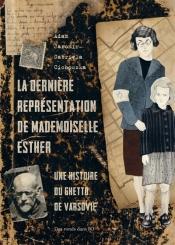 La dernière représentation de mademoiselle Esther : une histoire du ghetto de Varsovie