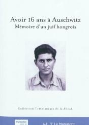 Avoir 16 ans à Auschwitz : mémoire d'un Juif hongrois
