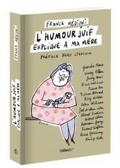 L'humour juif expliqué à ma mère : Groucho Marx, Woody Allen, Jerry Lewis, Ernst Lubitsch, Pierre Dac, Tristan Bernard, Billy Wilder, Robin Williams...