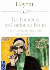 Les lumières de Cordoue à Berlin : une histoire intellectuelle du judaïsme. Volume 2