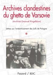 Archives clandestines du ghetto de Varsovie : archives Emanuel Ringelblum. Volume 1, Lettres sur l'anéantissement des juifs de Pologne