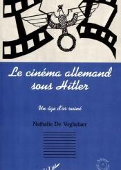 Le cinéma allemand sous Hitler : un âge d'or ruiné