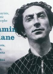Benjamin Fondane : poète, essayiste, cinéaste et philosophe : Roumanie, Paris, Auschwitz, 1898-1944
