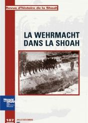 Revue d'histoire de la Shoah. n° 187, La Wehrmacht dans la Shoah
