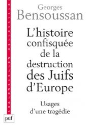 L'histoire confisquée de la destruction des Juifs d'Europe : usages d'une tragédie
