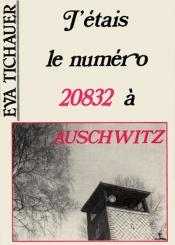J'étais le numéro 20832 à Auschwitz