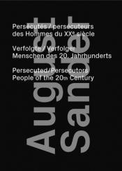 August Sander : persécutés, persécuteurs des hommes du XXe siècle = August Sander : verfolgte-verfolger menschen des 20 Jahrhunderts = August Sander : persecuted-persecutors people of the 20th century