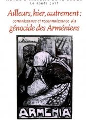 Revue d'histoire de la Shoah. n° 177-178, Ailleurs, hier, autrement : connaissance et reconnaissance du génocide des Arméniens
