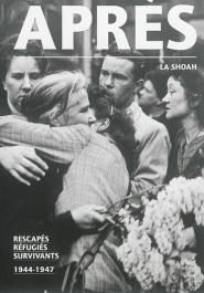 Après la Shoah : rescapés, réfugiés, survivants : 1944-1947