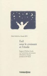 Exil sous le croissant et l'étoile : rapport d'Herbert Scurla sur l'activité des universitaires allemands en Turquie pendant le IIIe Reich : document historique