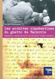 Les archives clandestines du ghetto de Varsovie : Emmanuel Ringelblum et le collectif Oyneg Shabbes