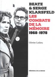 Beate & Serge Klarsfeld : les combats de la mémoire : 1968-1978