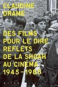 Des films pour le dire : reflets de la Shoah au cinéma, 1945-1985