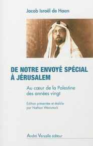 De notre envoyé spécial à Jérusalem : au coeur de la Palestine des années vingt : chroniques parues dans l'Algemeen Handelsblad d'Amsterdam (de 1919 à 1924)