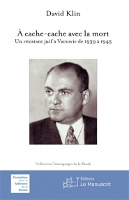 A cache-cache avec la mort : un résistant juif à Varsovie de 1939 à 1945