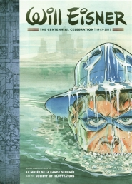 Will Eisner : the centennial celebration, 1917-2017 : based on exhibitions at le Musée de la bande dessinée and the Society of illustrators