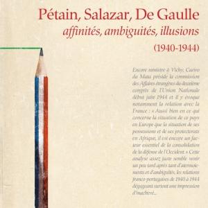 Pétain, Salazar, De Gaulle : affinités, ambiguïtés, illusions
